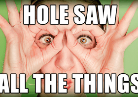 Fifty Five Dollar Hole in the Wall – The Saga of the Search for a Hole Saw