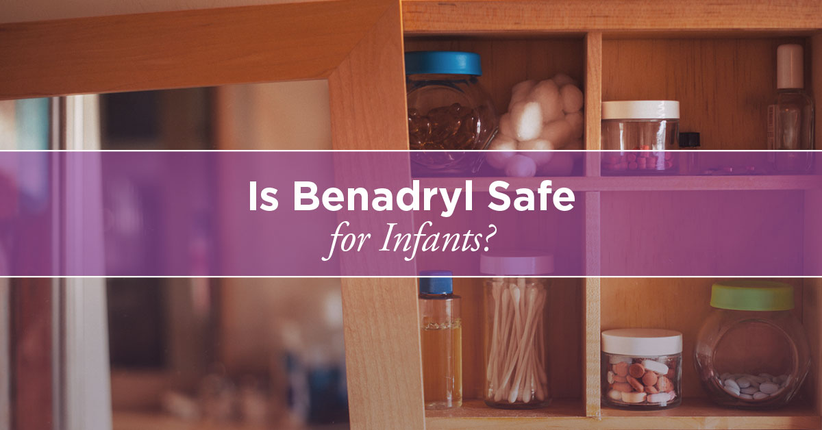 Benadryl for Infants Is It Safe?