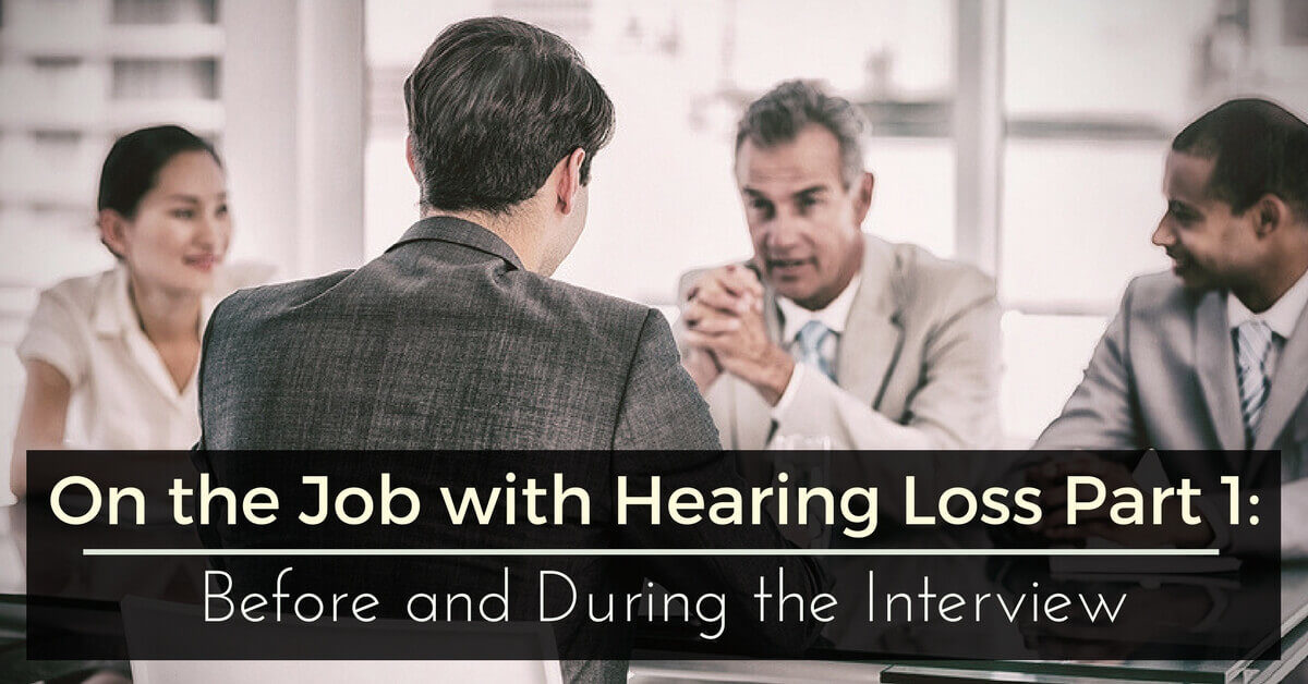 On the Job with Hearing Loss Part 1 Before the Job and During the - jobs for people with hearing loss
