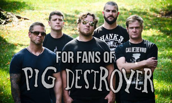FOR FANS OF PIG DESTROYER