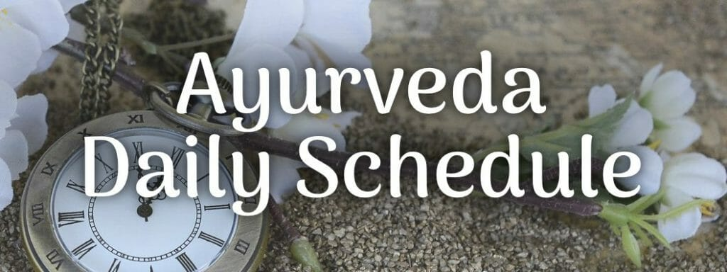 Optimize your daily schedule the Ayurveda way