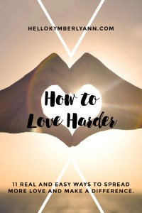 How to Love Harder: 11 real and easy easy to spread more love and make a difference