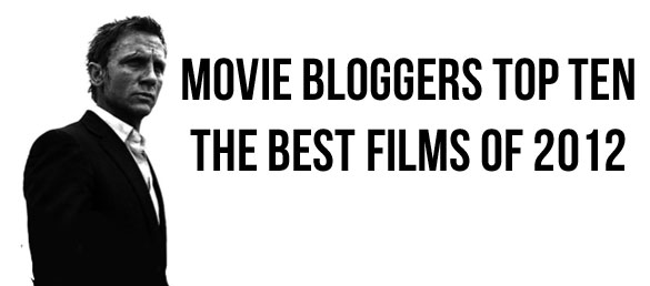 Movie Bloggers Top Ten Movie Bloggers Top Ten: Skyfall Voted Top Movie of 2012 by Online Community