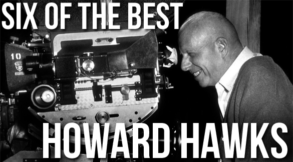 Six of the Best Howards Hawks Six Of The Best   The Directors   Howard Hawks