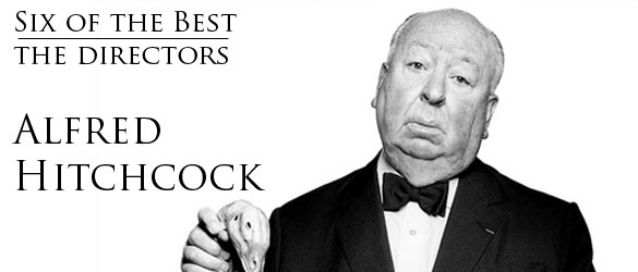 six of the best alfred hitchcock Six Of The Best : The Directors   Alfred Hitchcock