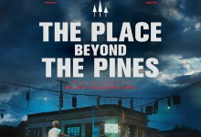 The Place Beyond the Pines Poster UK 220x150 New Poster for The Place Beyond the Pines with Ryan Gosling & Bradley Cooper
