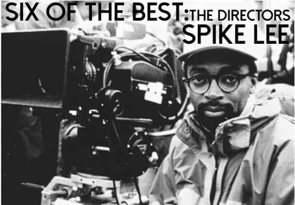 Six of the Best Spike Lee 585x407 Six of the Best: The Directors    Spike Lee