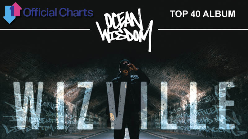 Ocean Wisdom \u2013 Wizville \u2013 Enters Official UK Top 40 Charts