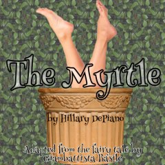 The Myrtle, a modern commedia-style adaptation of the fairy tale by Giambattista Basile by Hillary DePiano