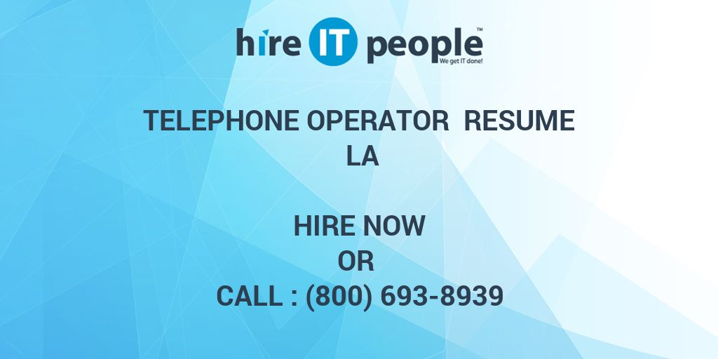 Telephone Operator Resume LA - Hire IT People - We get IT done