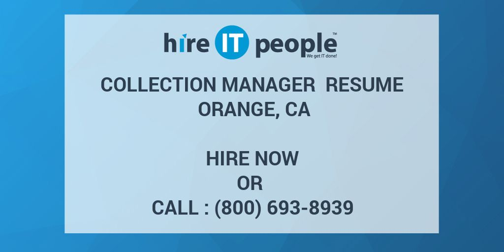 Collection manager Resume orange, CA - Hire IT People - We get IT done - collection manager resume