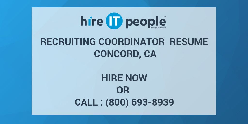 Recruiting Coordinator Resume Concord, CA - Hire IT People - We get