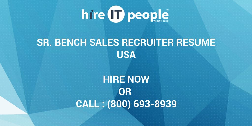 SR Bench sales recruiter Resume - Hire IT People - We get IT done