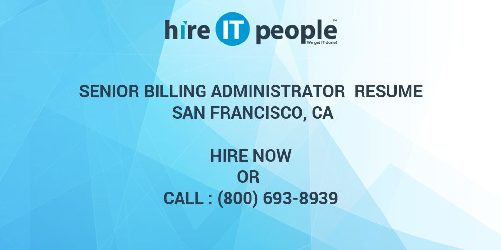 Senior Billing Administrator Resume San Francisco, CA - Hire IT