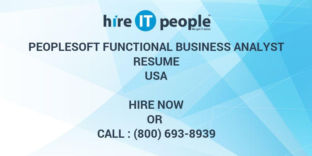 PeopleSoft Functional Business Analyst Resume - Hire IT People - We - peoplesoft business analyst sample resume