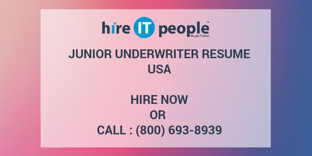 Junior Underwriter Resume - Hire IT People - We get IT done