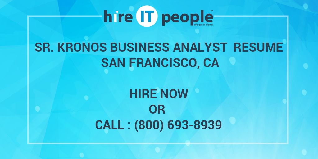 Sr Kronos Business Analyst Resume San Francisco, CA - Hire IT