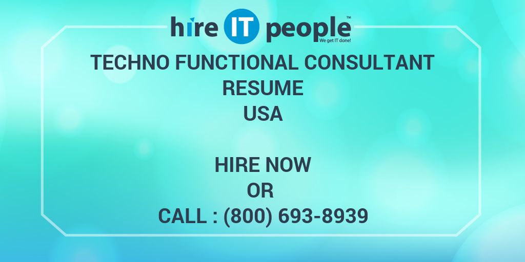 Techno Functional Consultant Resume - Hire IT People - We get IT done