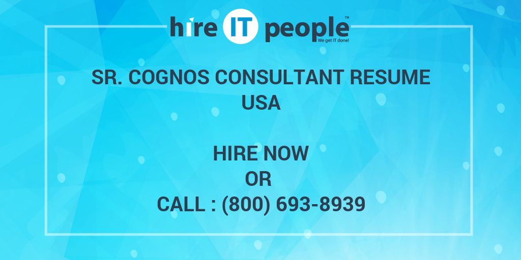 Sr Cognos Consultant Resume - Hire IT People - We get IT done - cognos consultant resume