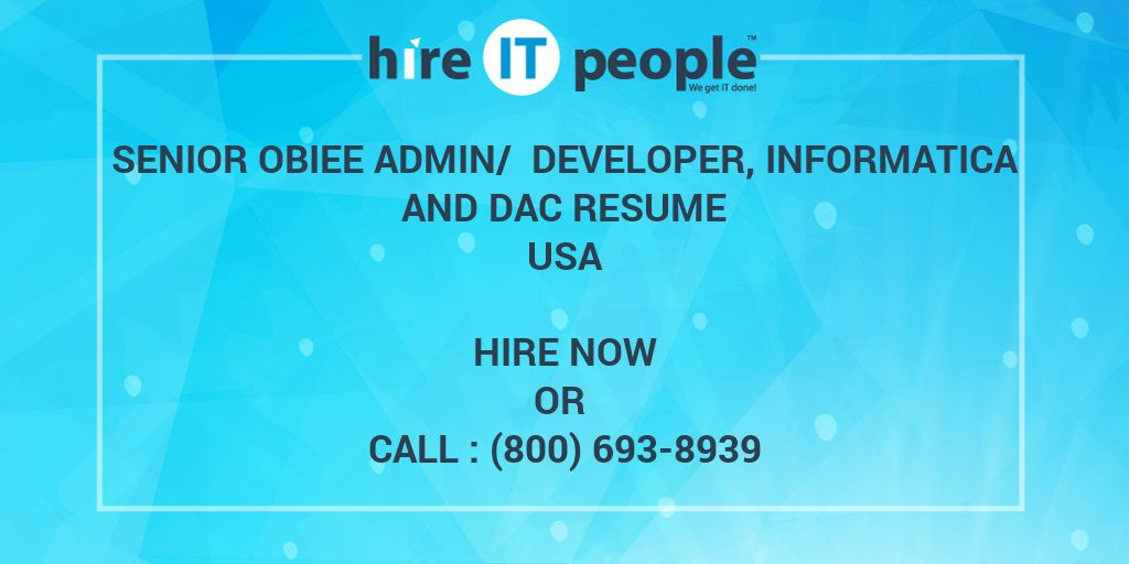 Senior OBIEE Admin/ Developer, Informatica and DAC Resume - Hire IT - informatica administration sample resume