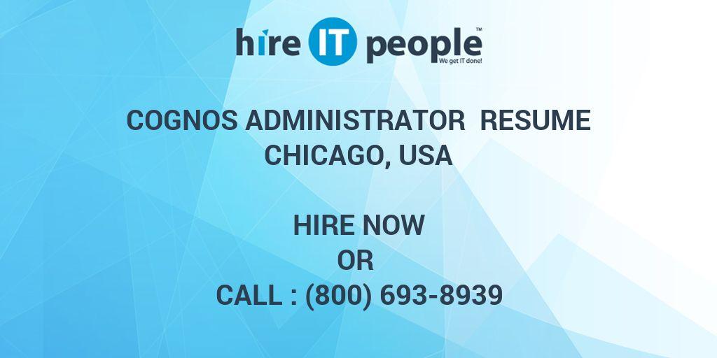 Cognos Administrator Resume Chicago, USA - Hire IT People - We get - cognos administrator sample resume