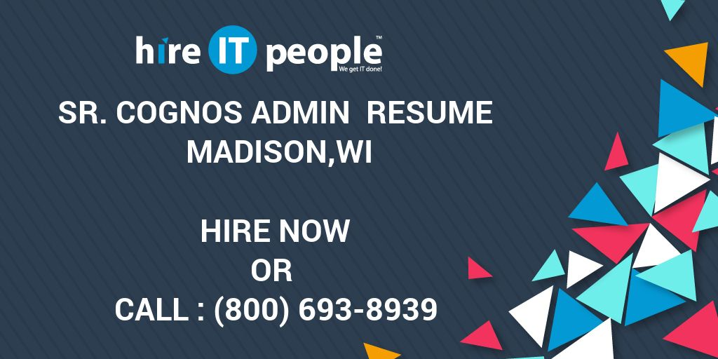 Sr Cognos Admin Resume Madison,WI - Hire IT People - We get IT done