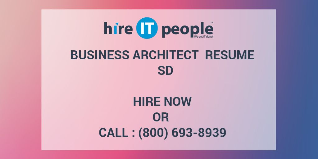 Business Architect Resume SD - Hire IT People - We get IT done - business architect resume