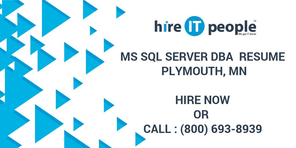 MS SQL Server DBA Resume Plymouth, MN - Hire IT People - We get IT done