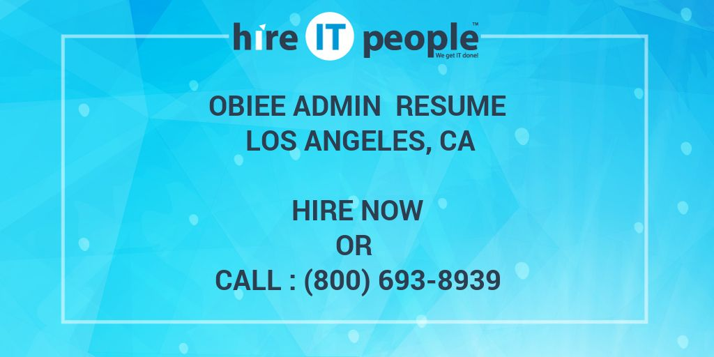 OBIEE Admin Resume Los Angeles, CA - Hire IT People - We get IT done