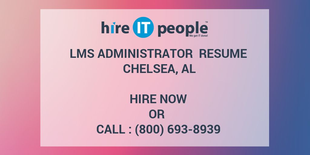 LMS Administrator Resume Chelsea, AL - Hire IT People - We get IT done - lms administrator sample resume