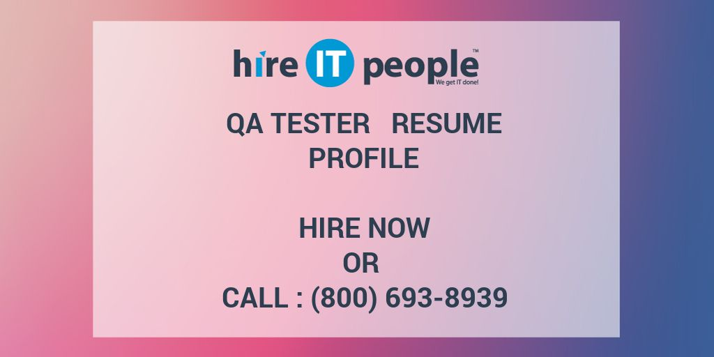 QA Tester Resume Profile - Hire IT People - We get IT done