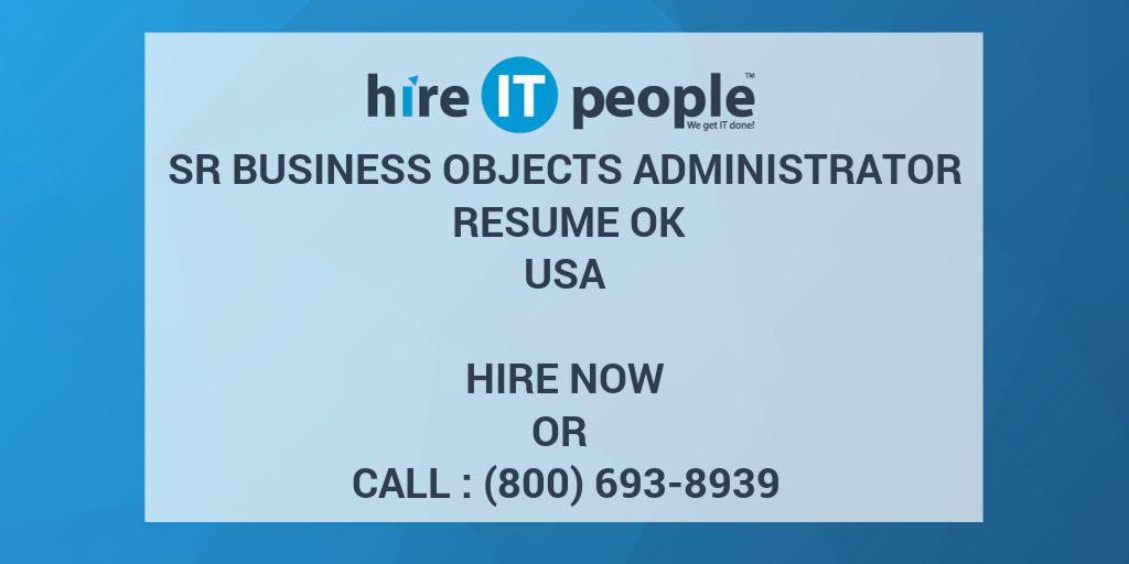 Sr Business Objects Administrator RESUME OK - Hire IT People - We - business objects administrator resume