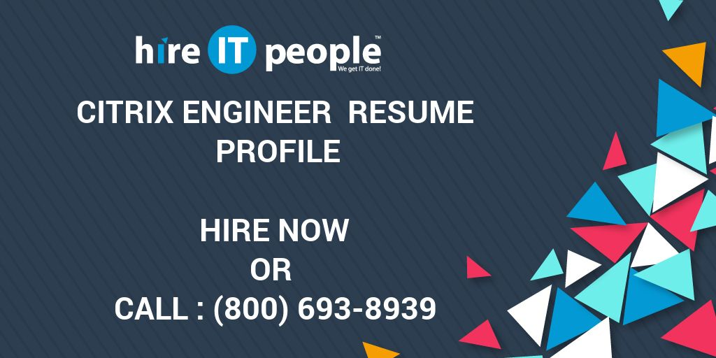 Citrix Engineer Resume Profile - Hire IT People - We get IT done