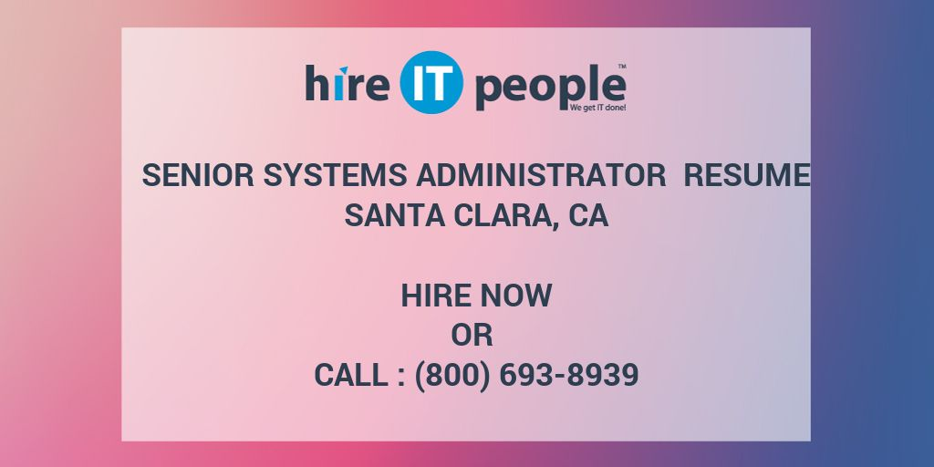 Senior Systems Administrator Resume Santa Clara, CA - Hire IT People