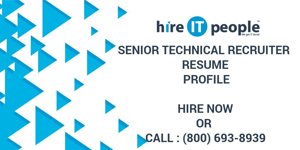 Senior Technical Recruiter Resume Profile - Hire IT People - We get