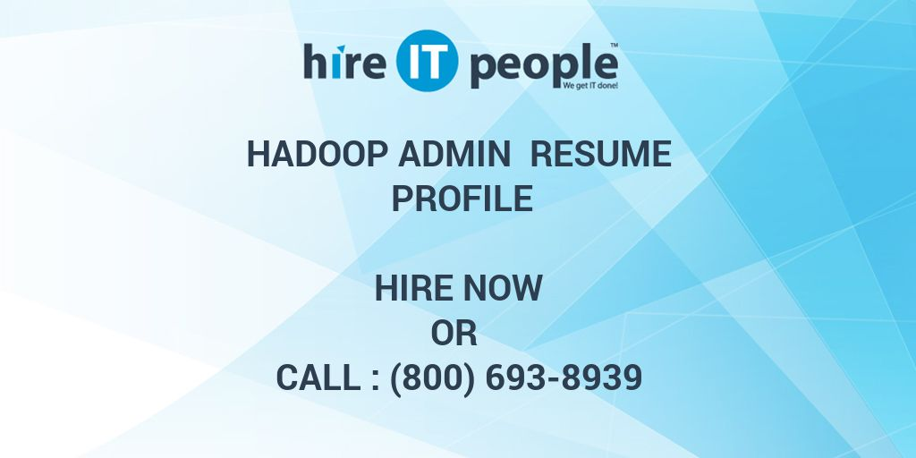 Hadoop Admin Resume Profile - Hire IT People - We get IT done