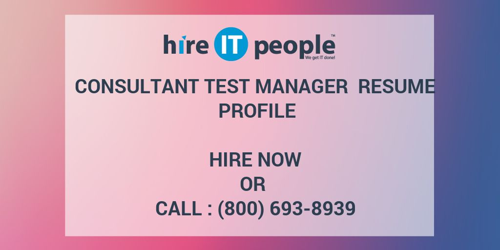 Consultant Test Manager Resume Profile - Hire IT People - We get IT done - test manager resume