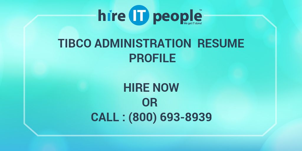 TIBCO Administration Resume Profile - Hire IT People - We get IT done - tibco sample resumes
