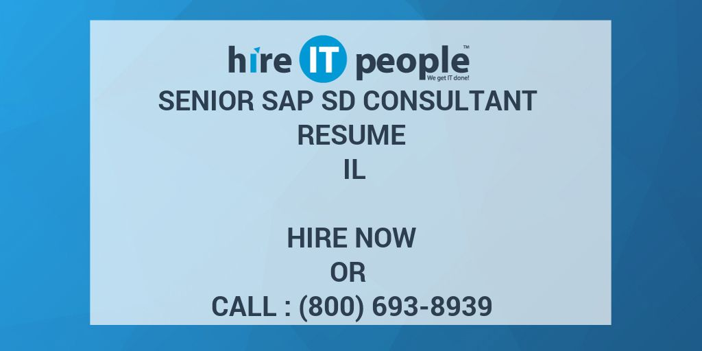 Senior SAP SD Consultant Resume IL - Hire IT People - We get IT done