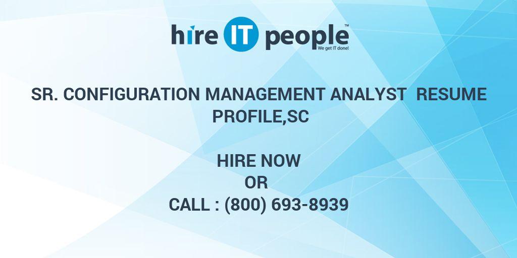 Sr Configuration Management Analyst Resume Profile,SC - Hire IT