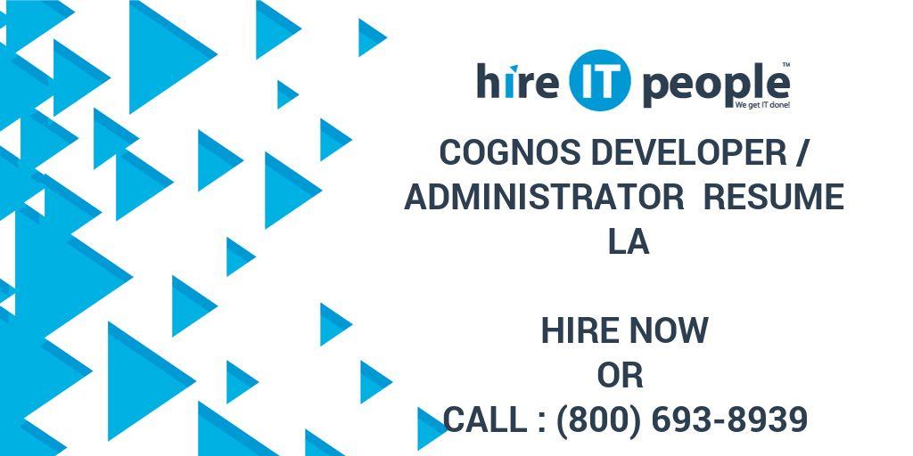 Cognos Developer /Administrator Resume LA - Hire IT People - We get - cognos system administrator resume
