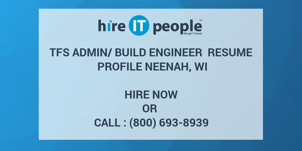 TFS Admin\/Build Engineer Resume Profile Neenah, WI - Hire IT - build and release engineer resume