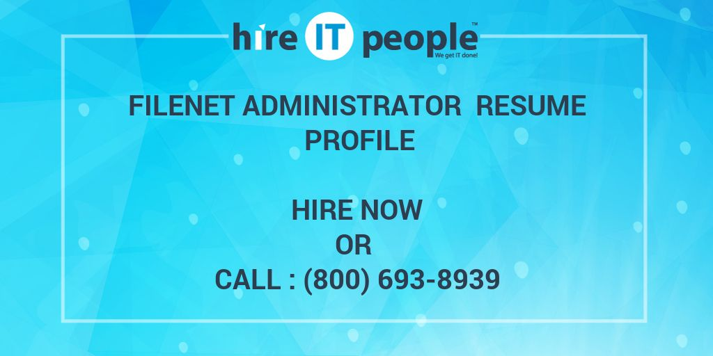 FileNet Administrator Resume Profile - Hire IT People - We get IT done - filenet administrator sample resume
