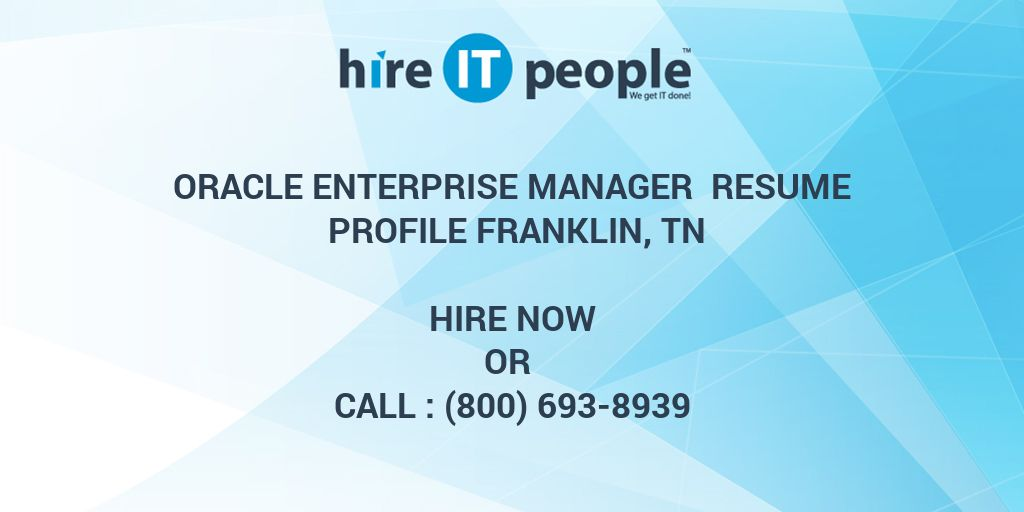 Oracle Enterprise Manager Resume Profile Franklin, TN - Hire IT