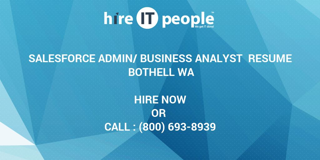 Salesforce Admin/Business Analyst Resume Bothell WA - Hire IT People