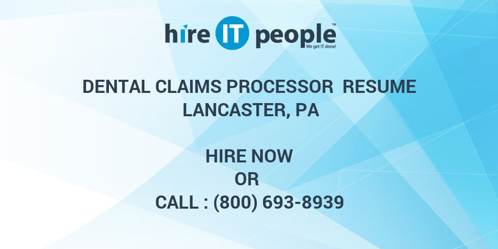 Dental Claims Processor Resume Lancaster, PA - Hire IT People - We