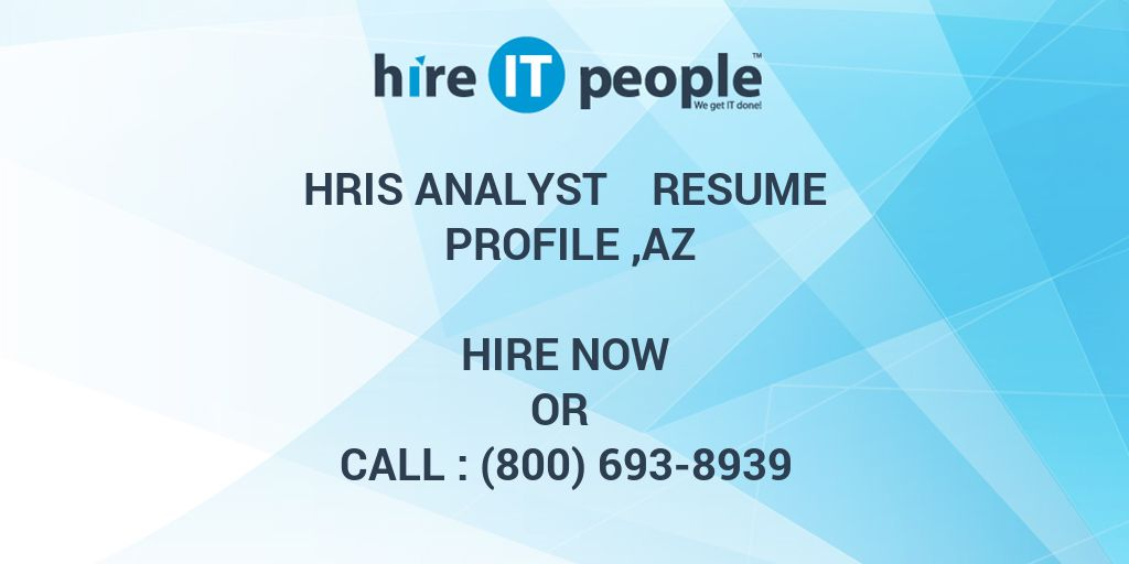HRIS Analyst Resume Profile ,AZ - Hire IT People - We get IT done - hris analyst resume