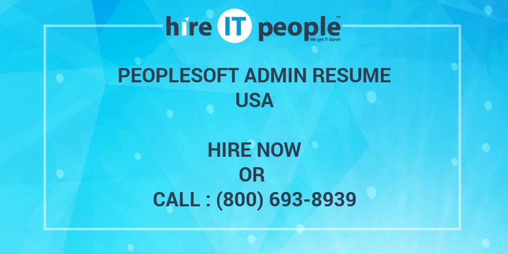PeopleSoft Admin Resume - Hire IT People - We get IT done - peoplesoft administration sample resume