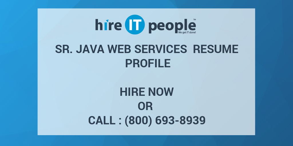 Sr Java Web Services Resume Profile - Hire IT People - We get IT done
