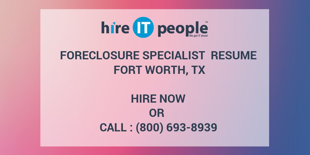 FORECLOSURE SPECIALIST Resume Fort Worth, TX - Hire IT People - We